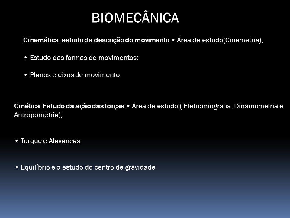BIOMECÂNICA Cinemática: estudo da descrição do movimento.