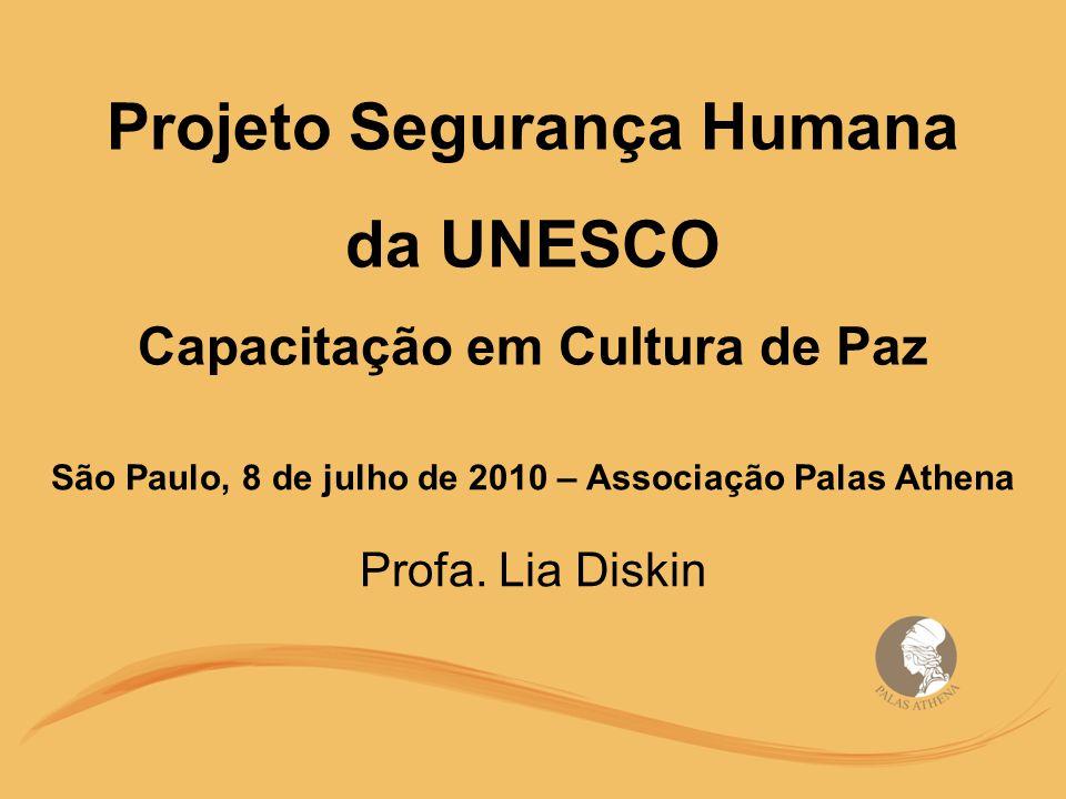 Projeto Segurança Humana da UNESCO Capacitação em Cultura de Paz São Paulo, 8 de julho de 2010 – Associação Palas Athena Profa.