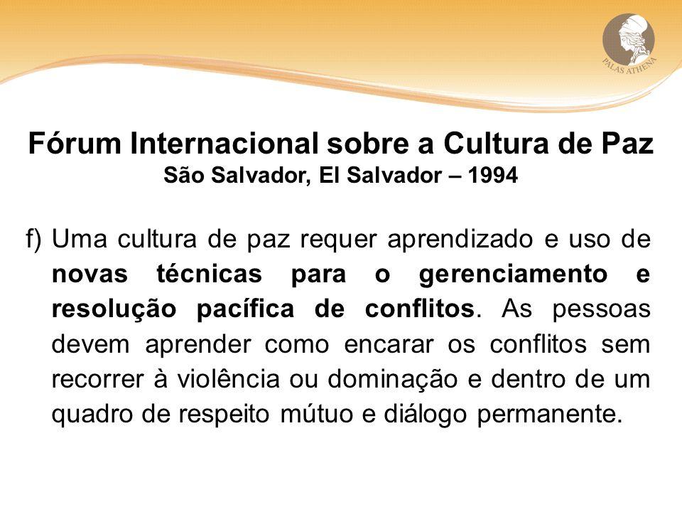 f) Uma cultura de paz requer aprendizado e uso de novas técnicas para o gerenciamento e resolução pacífica de conflitos.