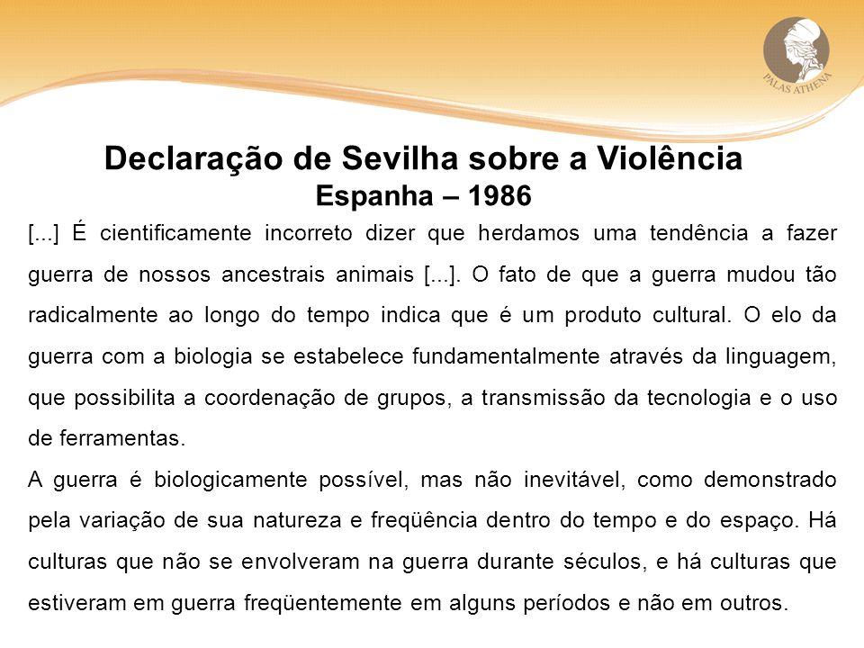Declaração de Sevilha sobre a Violência Espanha – 1986 [...] É cientificamente incorreto dizer que herdamos uma tendência a fazer guerra de nossos ancestrais animais [...].