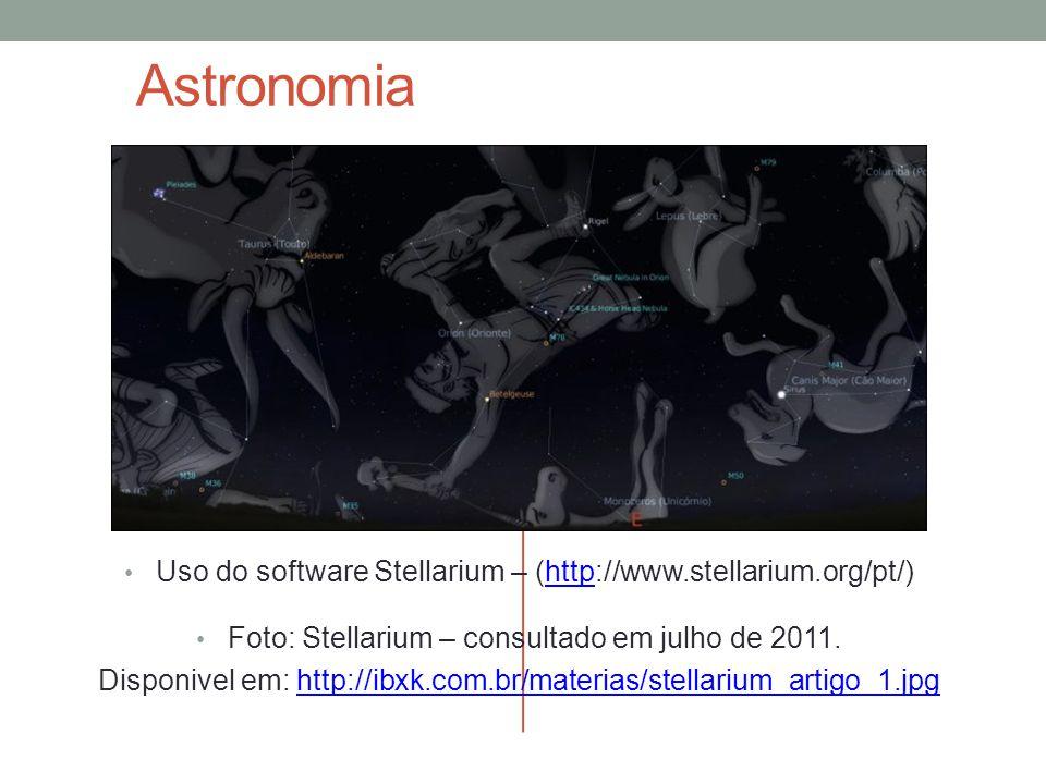 Astronomia Uso do software Stellarium – (http://www.stellarium.org/pt/)http Foto: Stellarium – consultado em julho de 2011. Disponivel em: http://ibxk