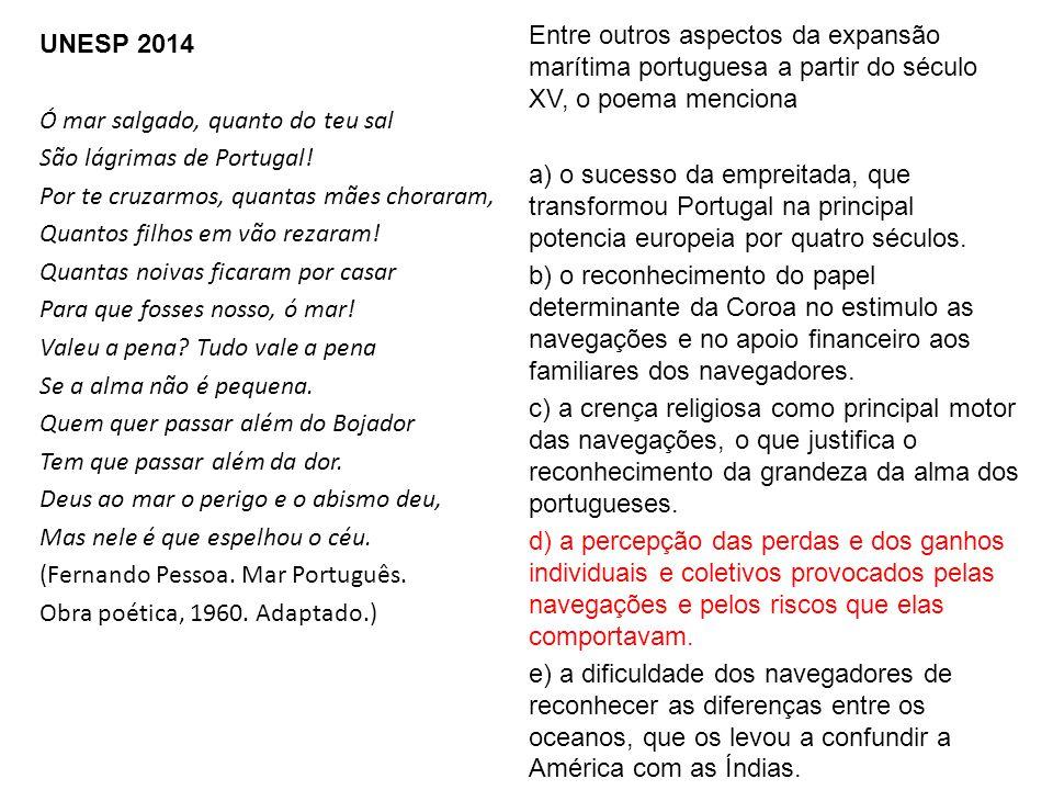 UNESP 2014 Ó mar salgado, quanto do teu sal São lágrimas de Portugal! Por te cruzarmos, quantas mães choraram, Quantos filhos em vão rezaram! Quantas