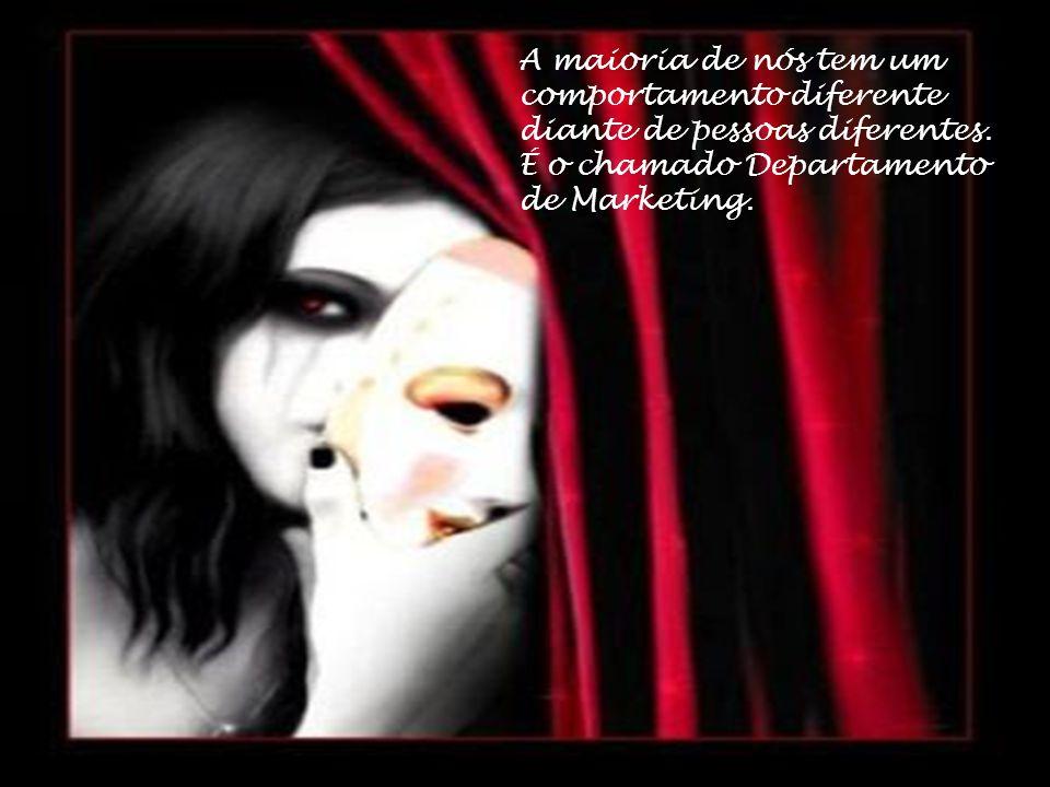 Um dia teremos que nos despojar de todas as máscaras e nos mostrar tal qual somos, sem dissimulações.