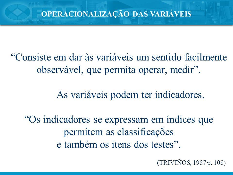 """OPERACIONALIZAÇÃO DAS VARIÁVEIS """"Consiste em dar às variáveis um sentido facilmente observável, que permita operar, medir"""". As variáveis podem ter ind"""