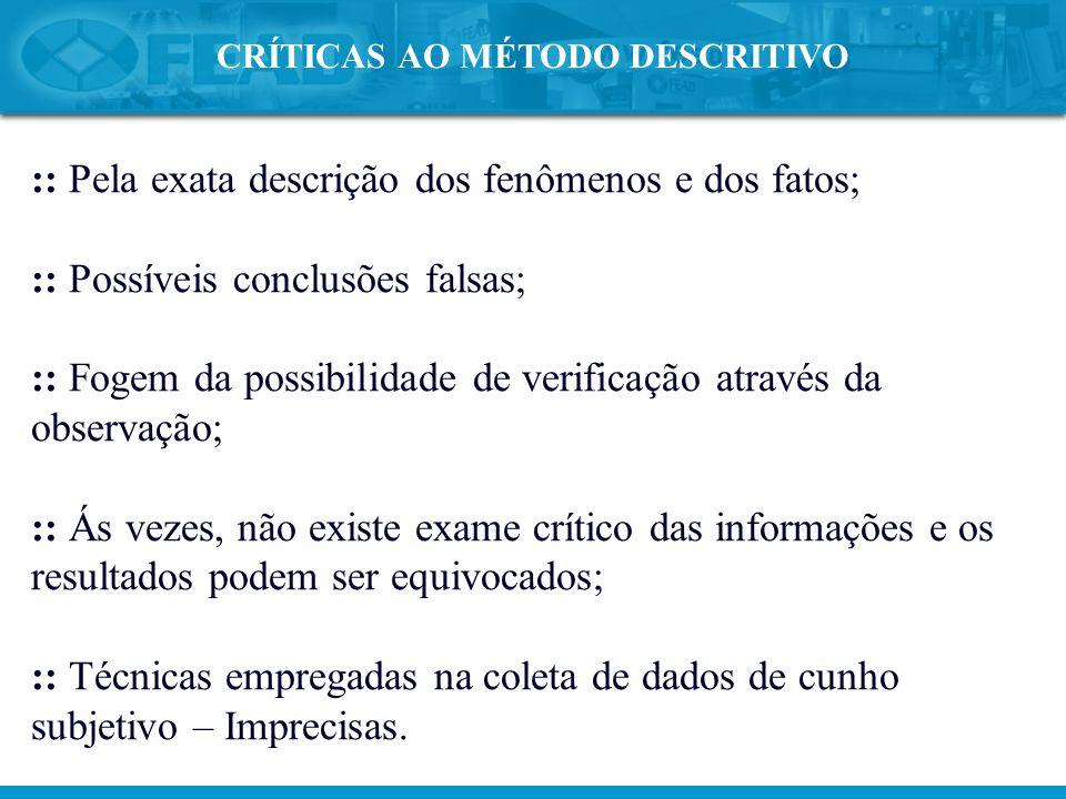 :: Pela exata descrição dos fenômenos e dos fatos; :: Possíveis conclusões falsas; :: Fogem da possibilidade de verificação através da observação; ::