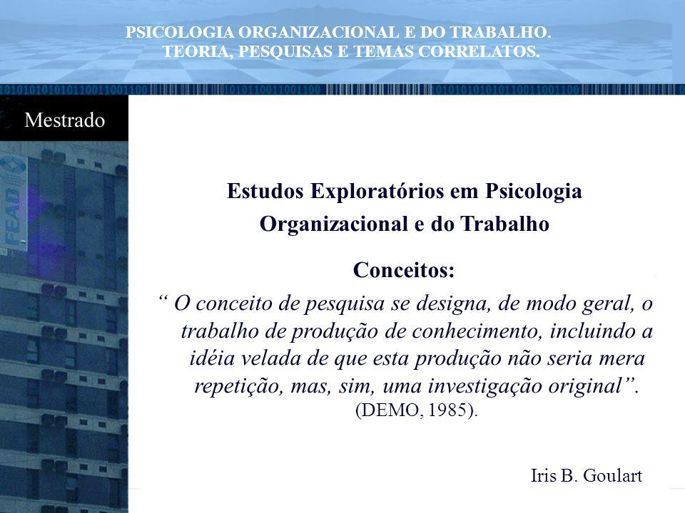 """Estudos Exploratórios em Psicologia Organizacional e do Trabalho Conceitos: """" O conceito de pesquisa se designa, de modo geral, o trabalho de produção"""