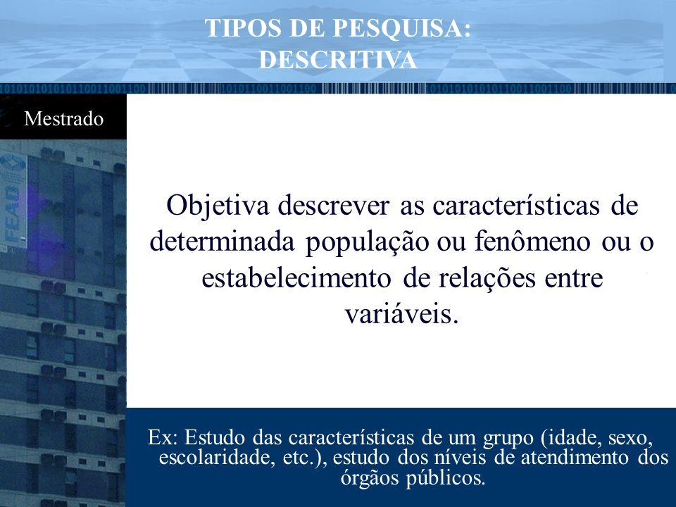 Objetiva descrever as características de determinada população ou fenômeno ou o estabelecimento de relações entre variáveis. TIPOS DE PESQUISA: DESCRI