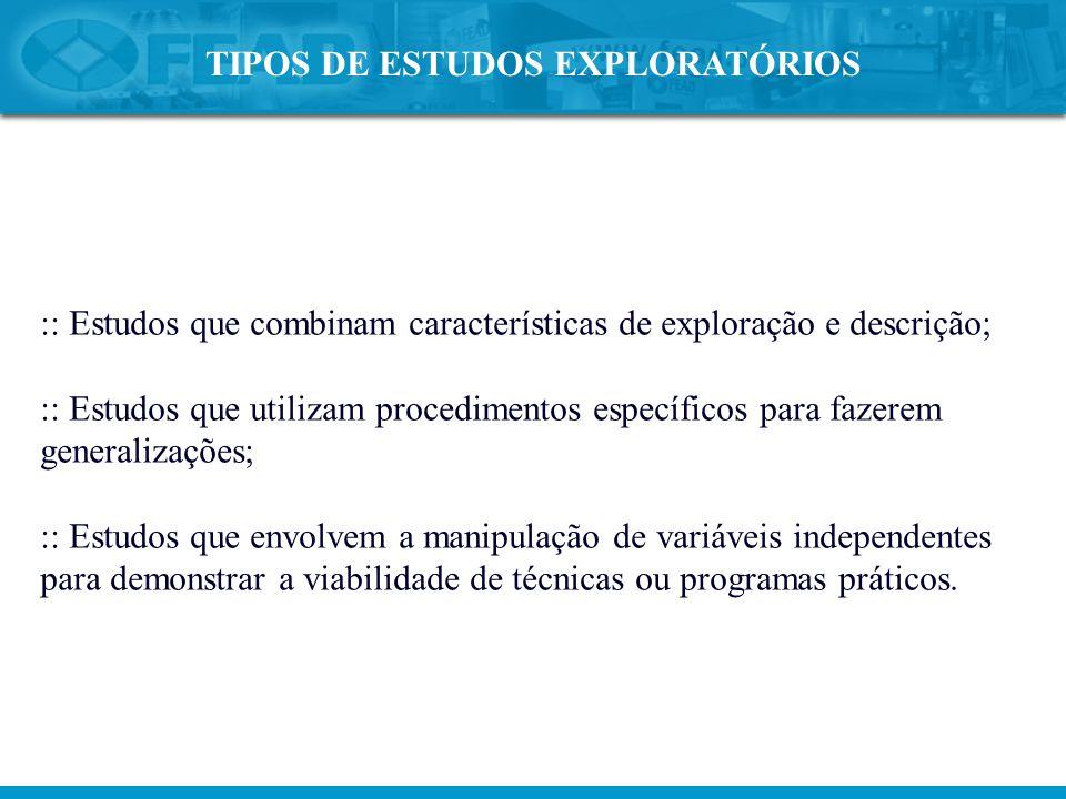 TIPOS DE ESTUDOS EXPLORATÓRIOS :: Estudos que combinam características de exploração e descrição; :: Estudos que utilizam procedimentos específicos pa