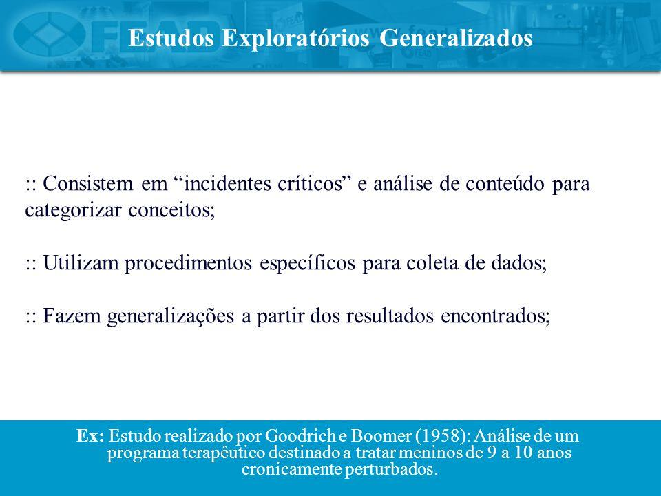 """Estudos Exploratórios Generalizados :: Consistem em """"incidentes críticos"""" e análise de conteúdo para categorizar conceitos; :: Utilizam procedimentos"""