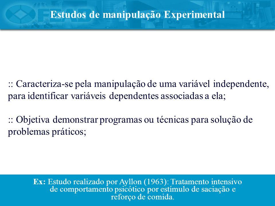 Estudos de manipulação Experimental :: Caracteriza-se pela manipulação de uma variável independente, para identificar variáveis dependentes associadas