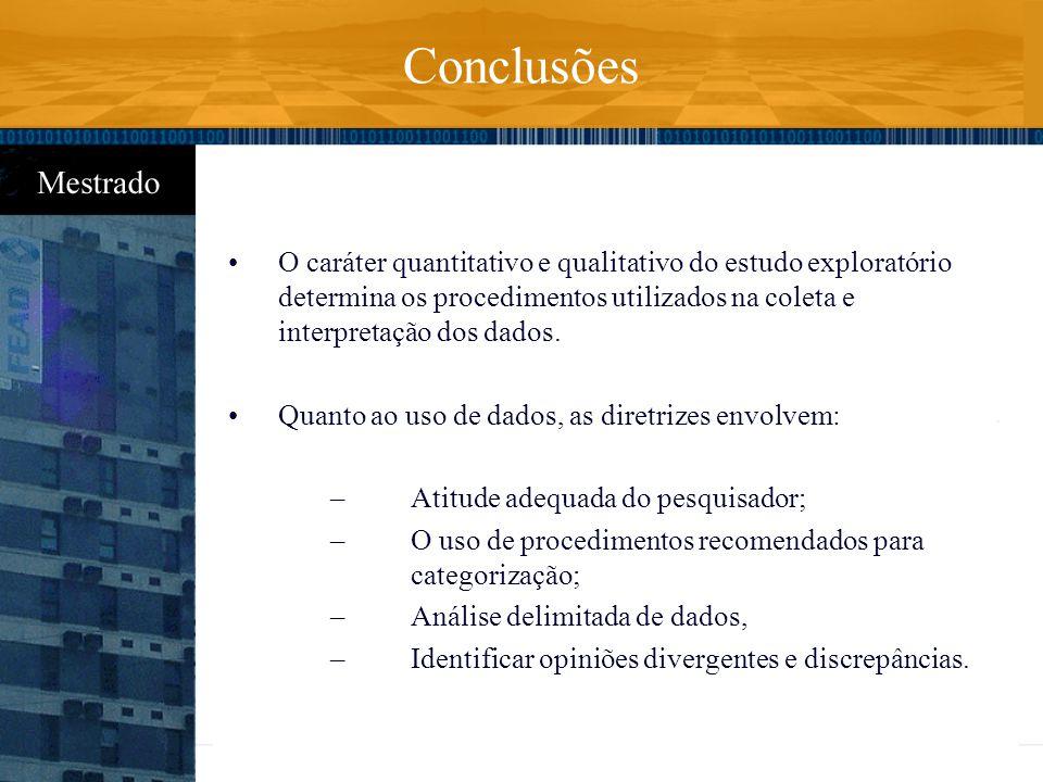 O caráter quantitativo e qualitativo do estudo exploratório determina os procedimentos utilizados na coleta e interpretação dos dados. Quanto ao uso d