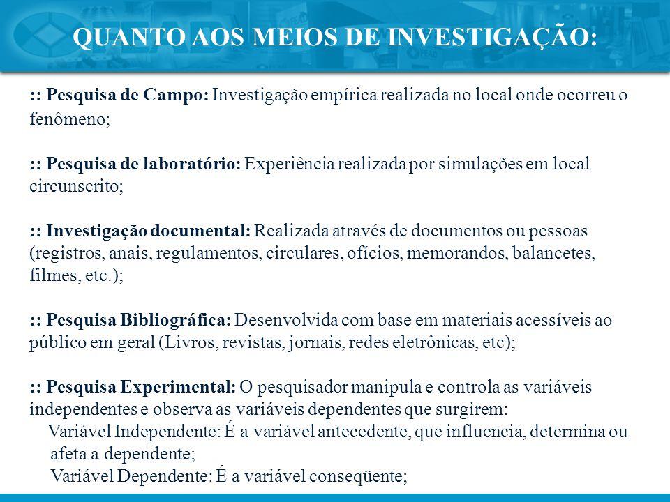 QUANTO AOS MEIOS DE INVESTIGAÇÃO: :: Pesquisa de Campo: Investigação empírica realizada no local onde ocorreu o fenômeno; :: Pesquisa de laboratório: