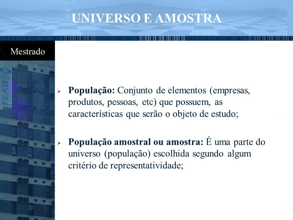  População: Conjunto de elementos (empresas, produtos, pessoas, etc) que possuem, as características que serão o objeto de estudo;  População amostr