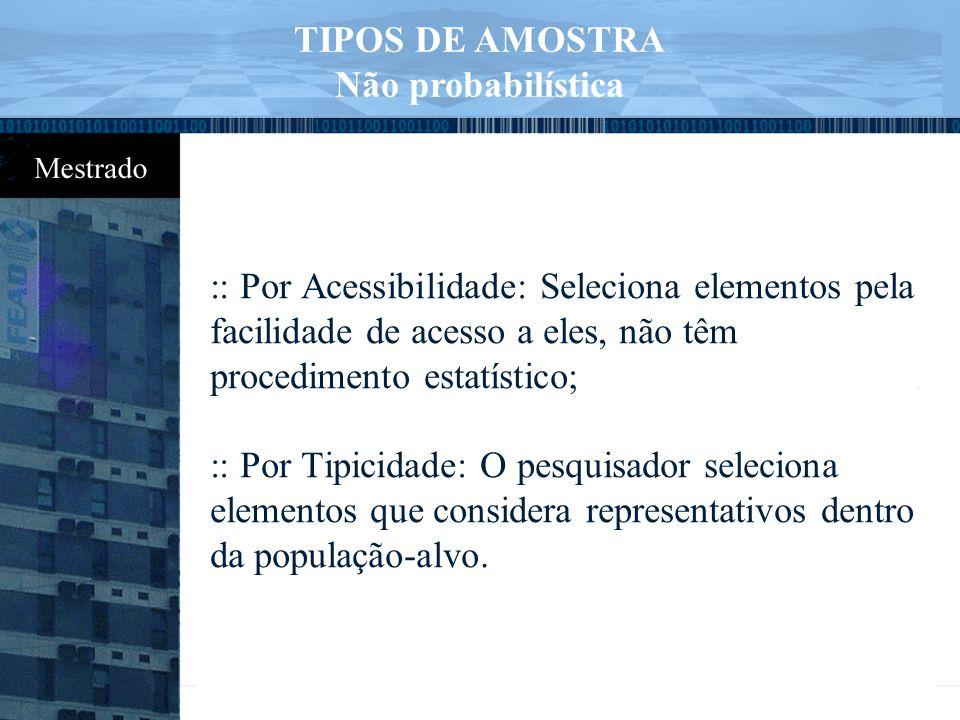 :: Por Acessibilidade: Seleciona elementos pela facilidade de acesso a eles, não têm procedimento estatístico; :: Por Tipicidade: O pesquisador seleci