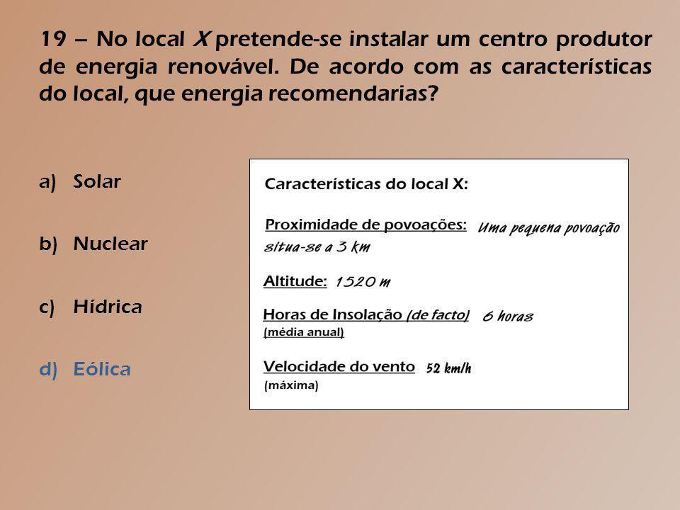 18 – O tipo de energia representado na figura… a)É não-renovável b)Tem um baixo rendimento c)Provém de combustíveis fósseis d)Recorre a aerogeradores