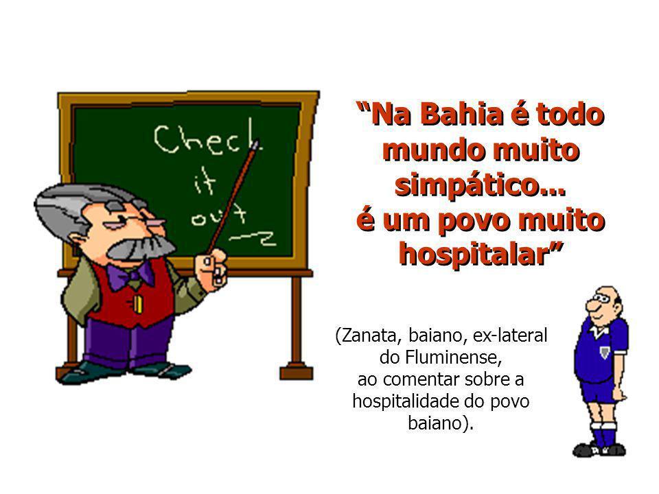 Na Bahia é todo mundo muito simpático...
