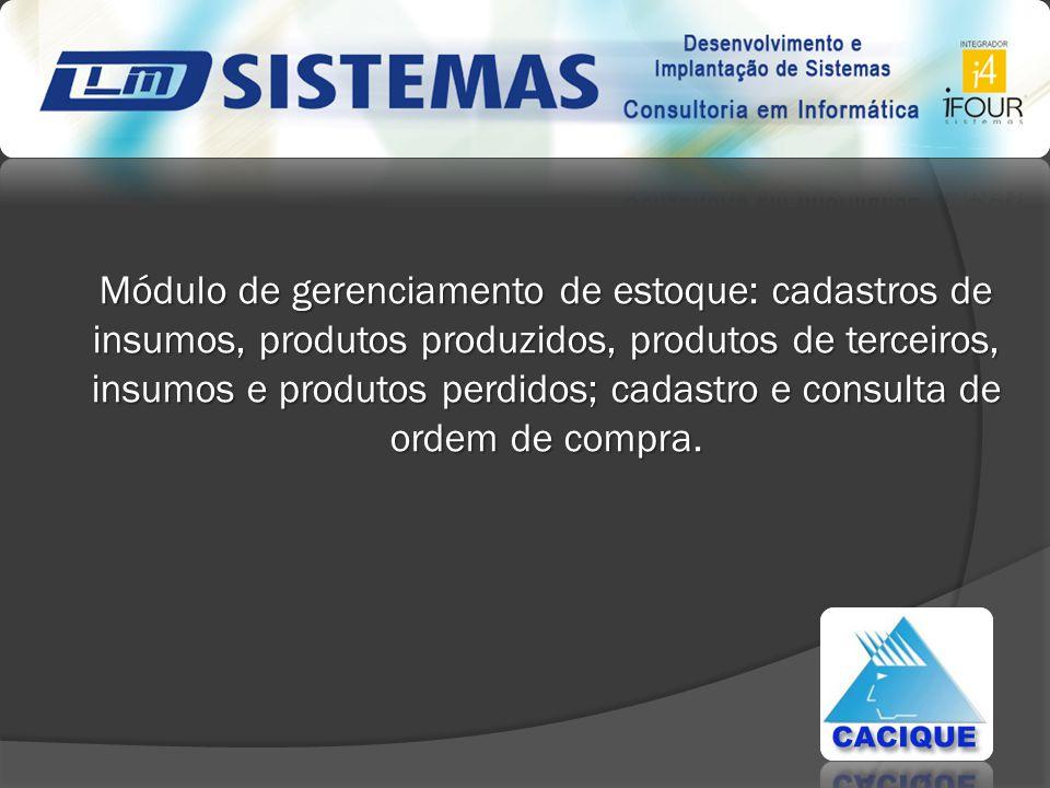 Módulo de gerenciamento de estoque: cadastros de insumos, produtos produzidos, produtos de terceiros, insumos e produtos perdidos; cadastro e consulta de ordem de compra.