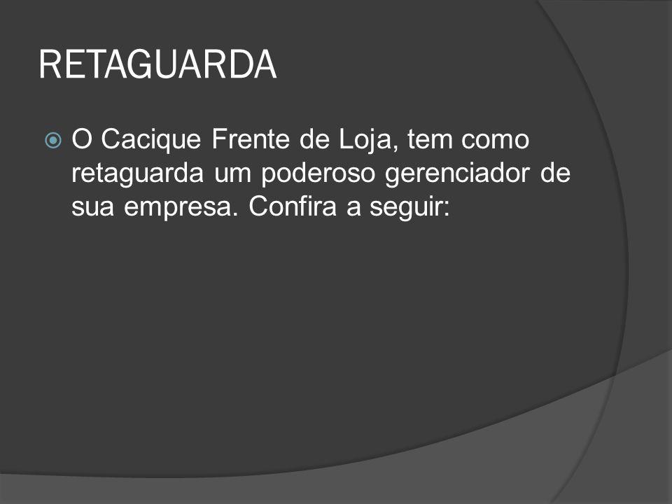 RETAGUARDA  O Cacique Frente de Loja, tem como retaguarda um poderoso gerenciador de sua empresa. Confira a seguir: