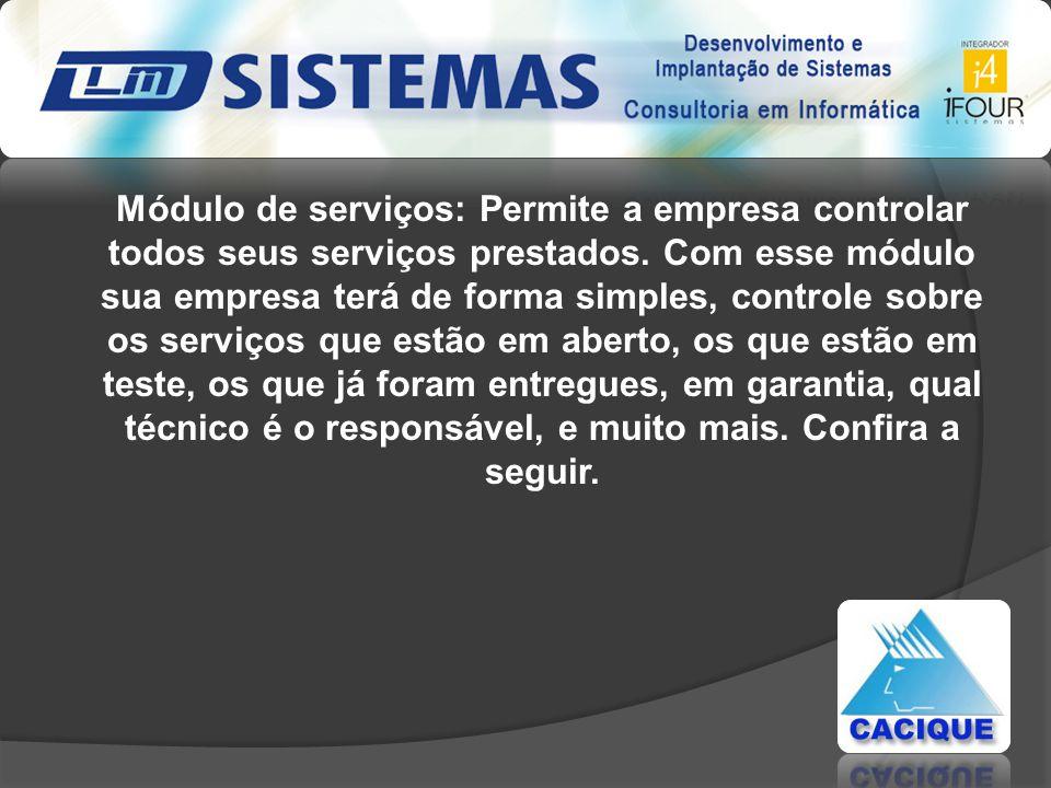 Módulo de serviços: Permite a empresa controlar todos seus serviços prestados. Com esse módulo sua empresa terá de forma simples, controle sobre os se