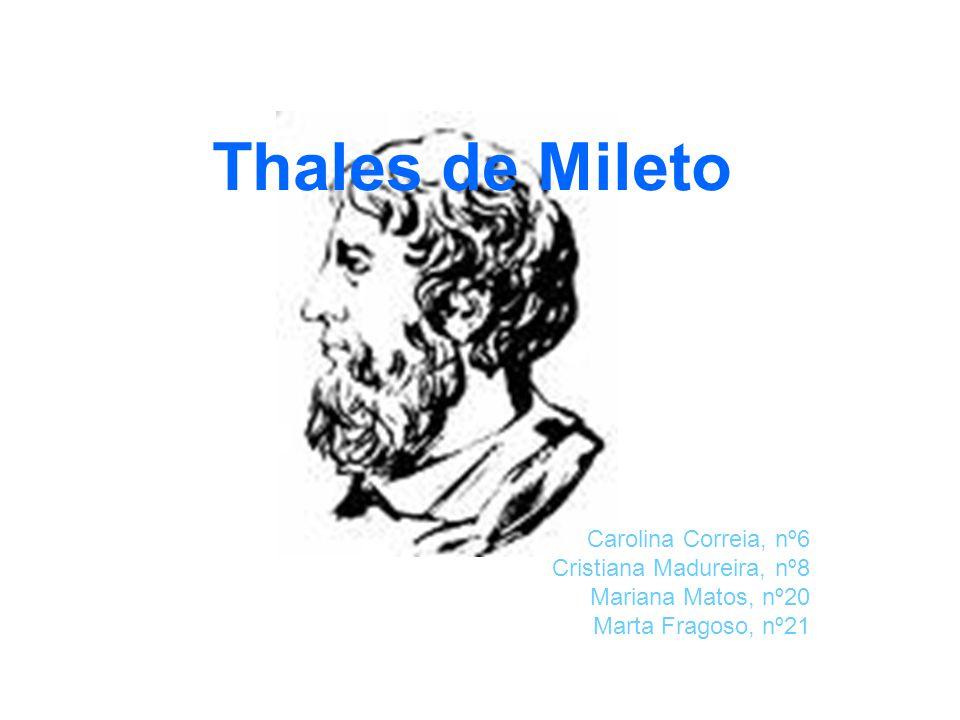 Thales de Mileto Carolina Correia, nº6 Cristiana Madureira, nº8 Mariana Matos, nº20 Marta Fragoso, nº21