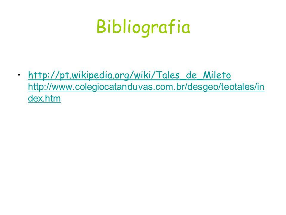 Bibliografia http://pt.wikipedia.org/wiki/Tales_de_Mileto http://www.colegiocatanduvas.com.br/desgeo/teotales/in dex.htmhttp://pt.wikipedia.org/wiki/T