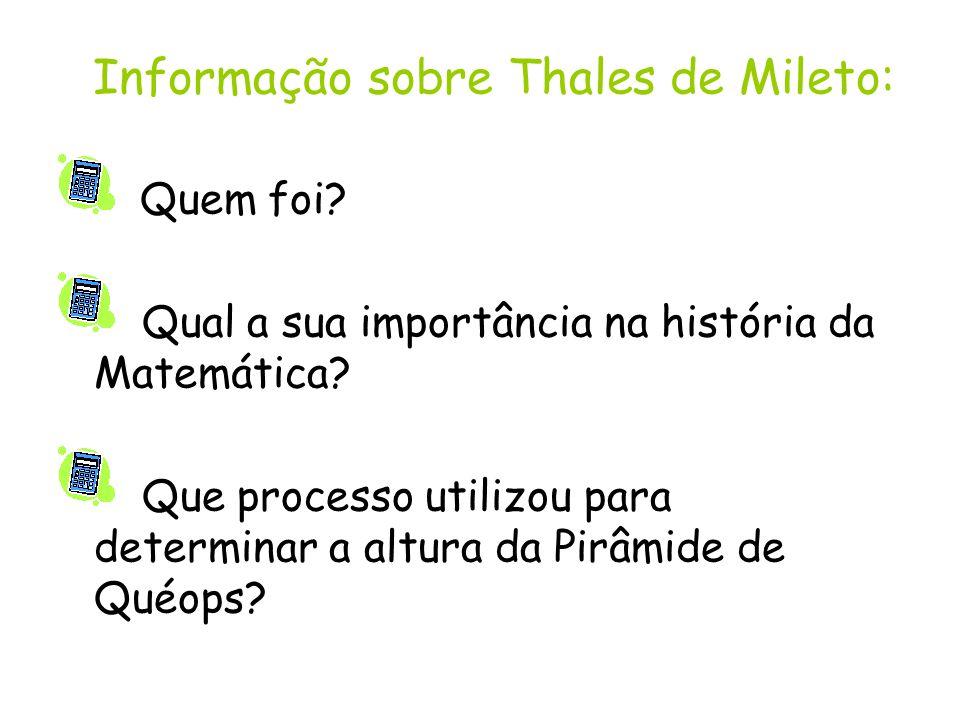 Informação sobre Thales de Mileto: Quem foi? Qual a sua importância na história da Matemática? Que processo utilizou para determinar a altura da Pirâm