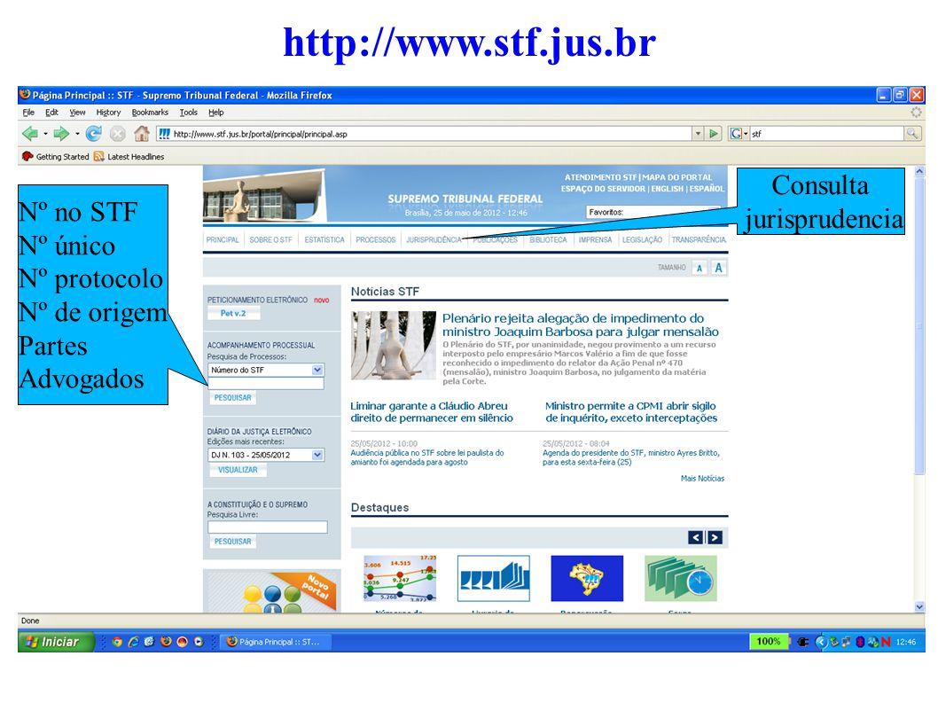 http://www.stf.jus.br Nº no STF Nº único Nº protocolo Nº de origem Partes Advogados Consulta jurisprudencia