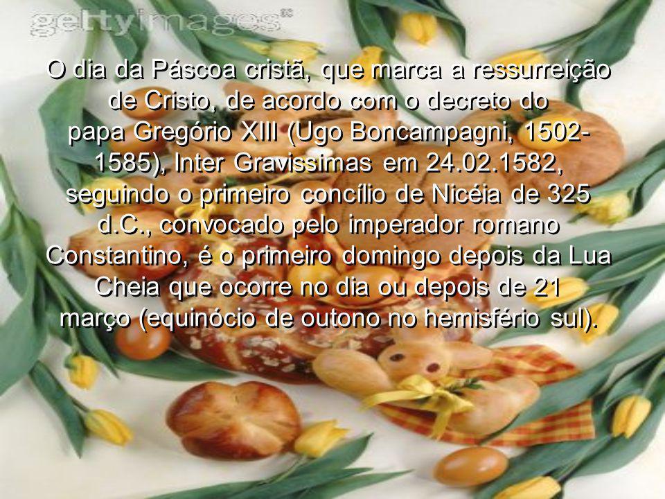 O dia da Páscoa cristã, que marca a ressurreição de Cristo, de acordo com o decreto do papa Gregório XIII (Ugo Boncampagni, 1502- 1585), Inter Graviss