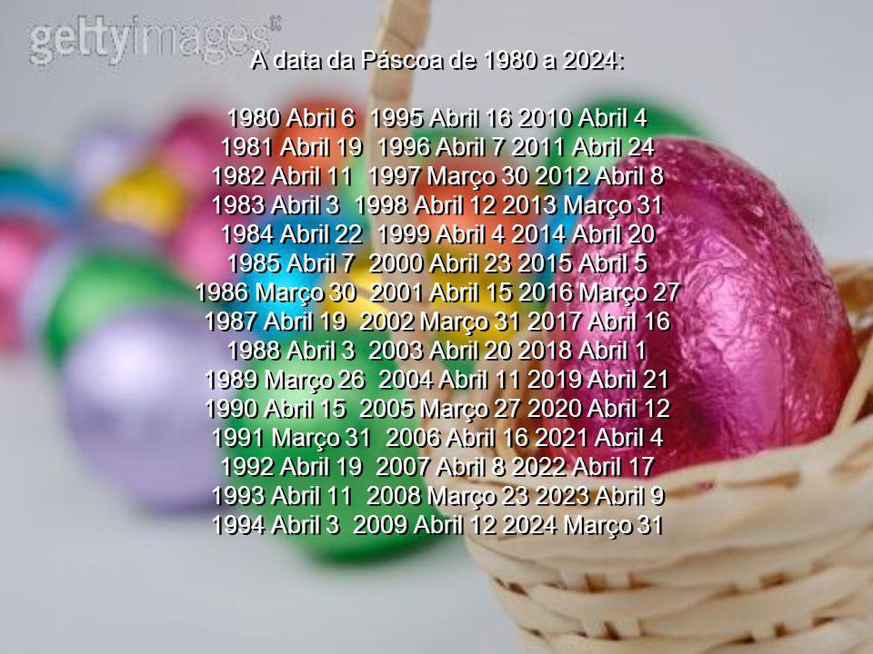 A data da Páscoa de 1980 a 2024: 1980 Abril 6 1995 Abril 16 2010 Abril 4 1981 Abril 19 1996 Abril 7 2011 Abril 24 1982 Abril 11 1997 Março 30 2012 Abr