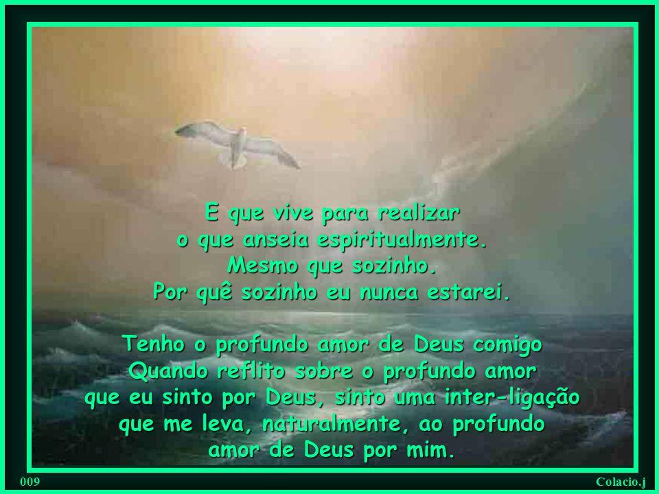 Colacio.j 008 Deus me ama tão profundamente, que tem feito de mim, uma pessoa forte, esforçada, lutadora, que sonha, que chora, que cai e se levanta,