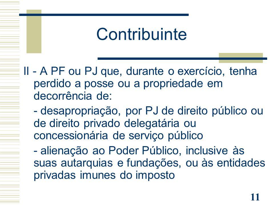 11 II - A PF ou PJ que, durante o exercício, tenha perdido a posse ou a propriedade em decorrência de: - desapropriação, por PJ de direito público ou