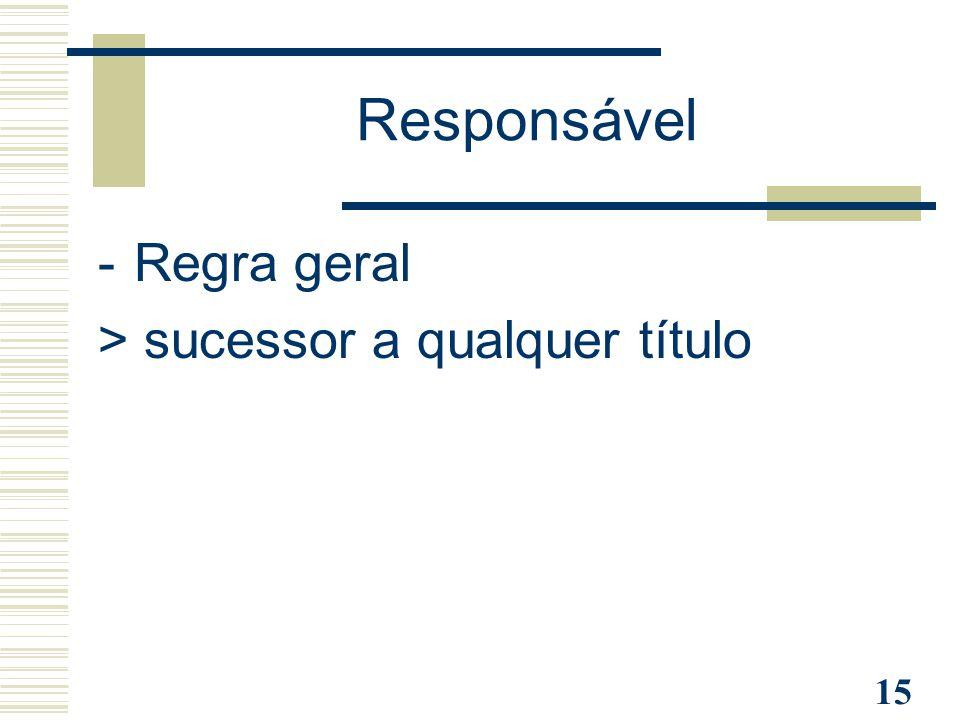 15 Responsável -Regra geral > sucessor a qualquer título