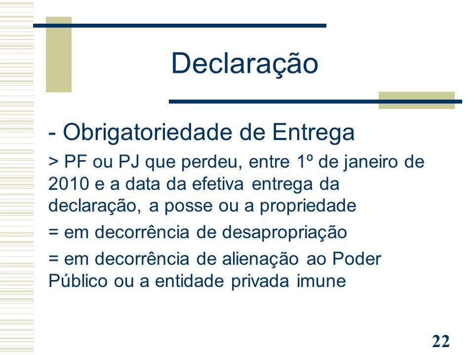 22 Declaração - Obrigatoriedade de Entrega > PF ou PJ que perdeu, entre 1º de janeiro de 2010 e a data da efetiva entrega da declaração, a posse ou a