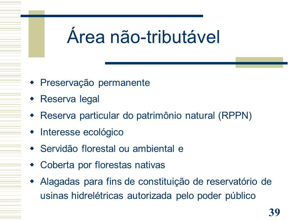 39 Área não-tributável  Preservação permanente  Reserva legal  Reserva particular do patrimônio natural (RPPN)  Interesse ecológico  Servidão flo