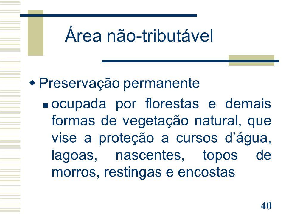 40 Área não-tributável  Preservação permanente ocupada por florestas e demais formas de vegetação natural, que vise a proteção a cursos d'água, lagoa
