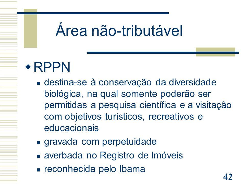 42 Área não-tributável  RPPN destina-se à conservação da diversidade biológica, na qual somente poderão ser permitidas a pesquisa científica e a visi