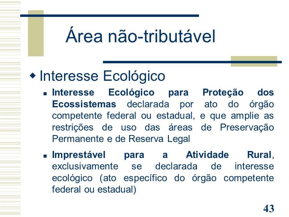 43 Área não-tributável  Interesse Ecológico Interesse Ecológico para Proteção dos Ecossistemas declarada por ato do órgão competente federal ou estad