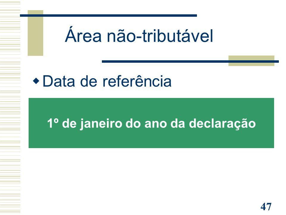47  Data de referência 1º de janeiro do ano da declaração Área não-tributável