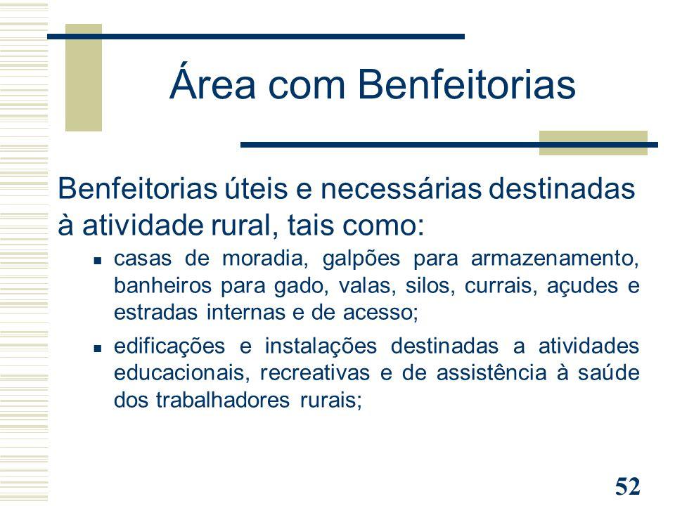 52 Benfeitorias úteis e necessárias destinadas à atividade rural, tais como: casas de moradia, galpões para armazenamento, banheiros para gado, valas,