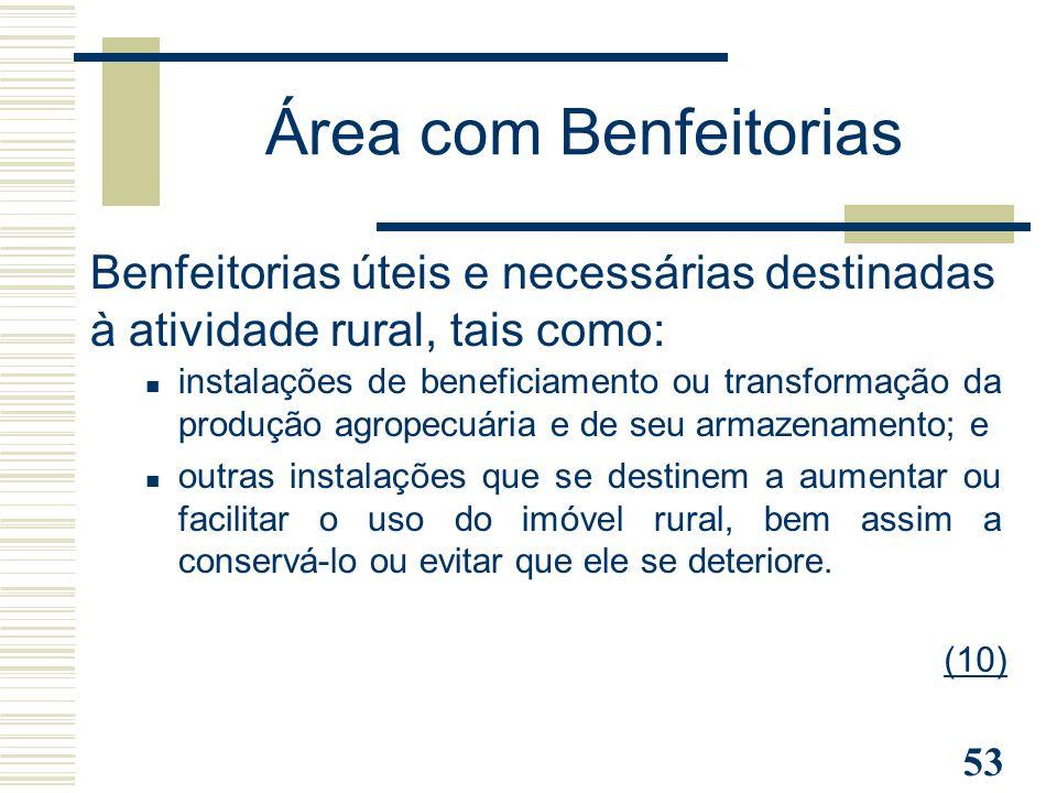 53 Benfeitorias úteis e necessárias destinadas à atividade rural, tais como: instalações de beneficiamento ou transformação da produção agropecuária e