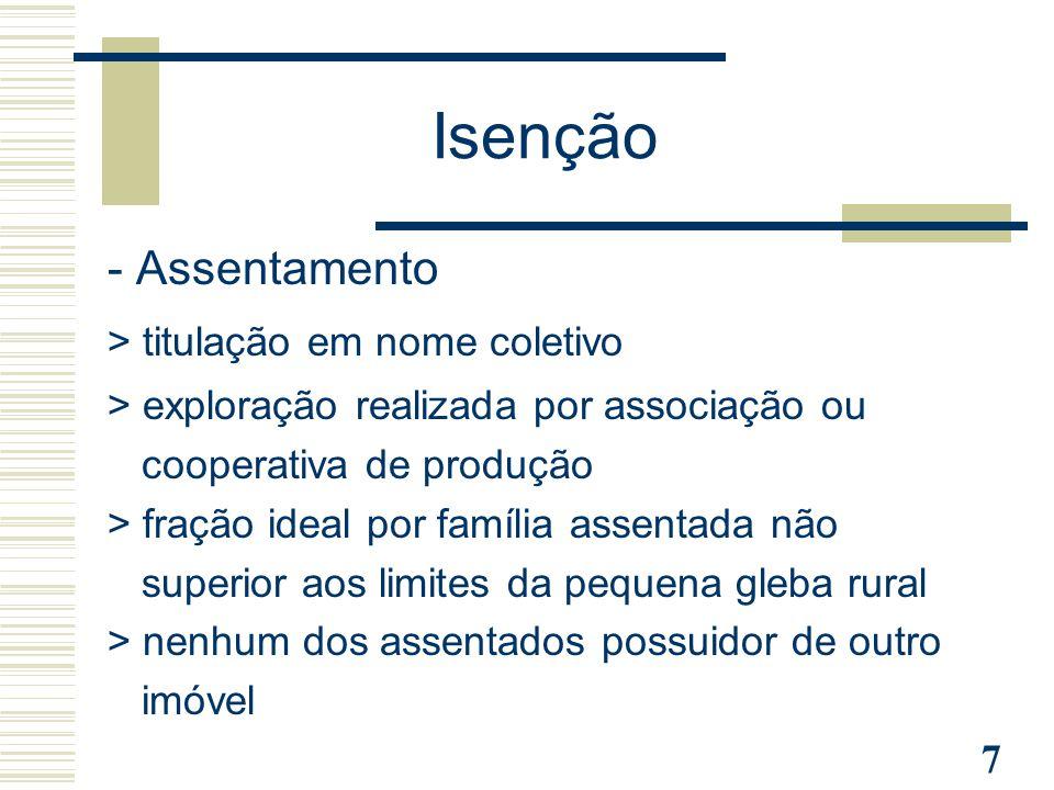 7 Isenção - Assentamento > titulação em nome coletivo > exploração realizada por associação ou cooperativa de produção > fração ideal por família asse