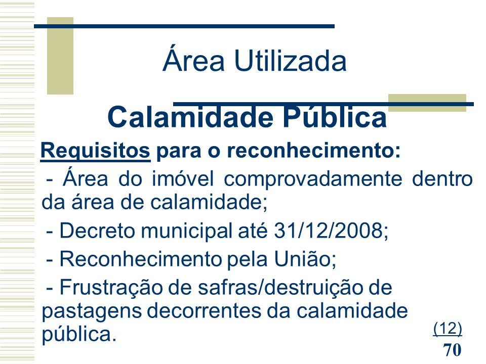 70 Calamidade Pública Requisitos para o reconhecimento: - - Área do imóvel comprovadamente dentro da área de calamidade; - - Decreto municipal até 31/