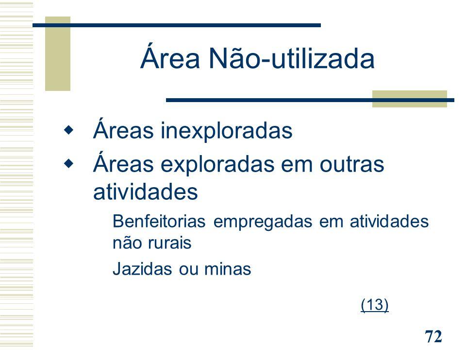 72 Área Não-utilizada  Áreas inexploradas  Áreas exploradas em outras atividades - Benfeitorias empregadas em atividades não rurais - Jazidas ou min