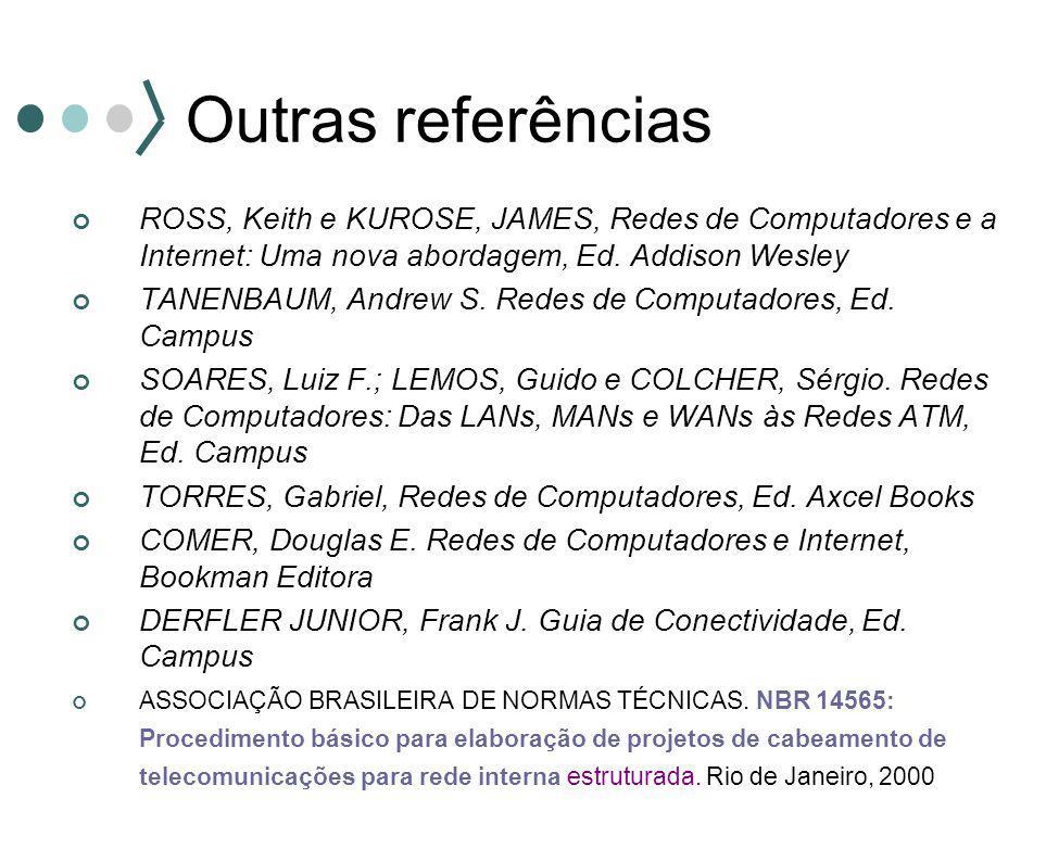 Outras referências ROSS, Keith e KUROSE, JAMES, Redes de Computadores e a Internet: Uma nova abordagem, Ed. Addison Wesley TANENBAUM, Andrew S. Redes