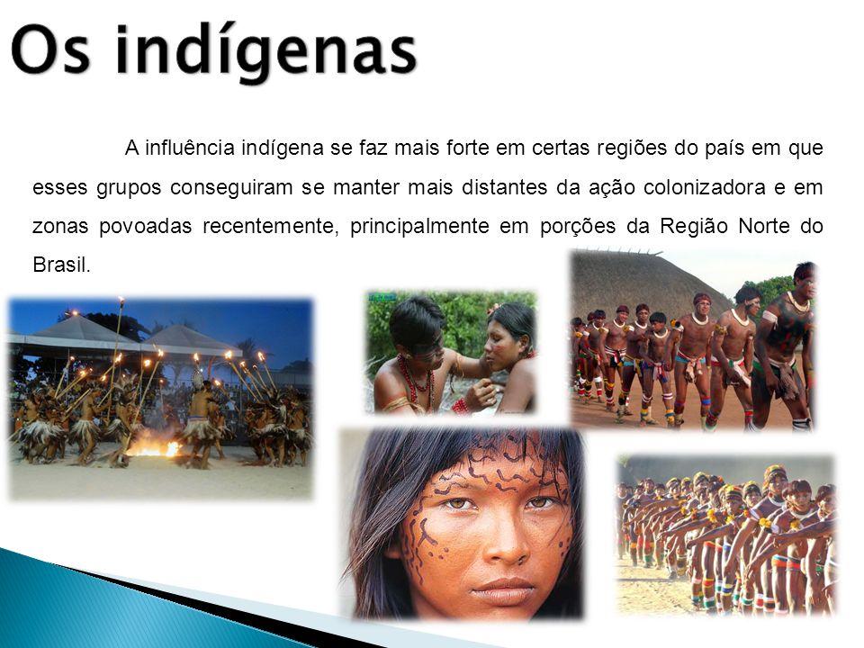 A influência indígena se faz mais forte em certas regiões do país em que esses grupos conseguiram se manter mais distantes da ação colonizadora e em z
