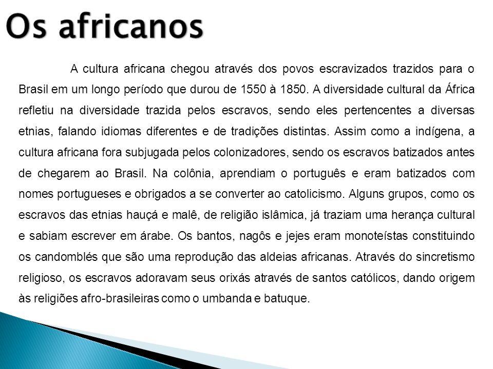 A cultura africana chegou através dos povos escravizados trazidos para o Brasil em um longo período que durou de 1550 à 1850. A diversidade cultural d