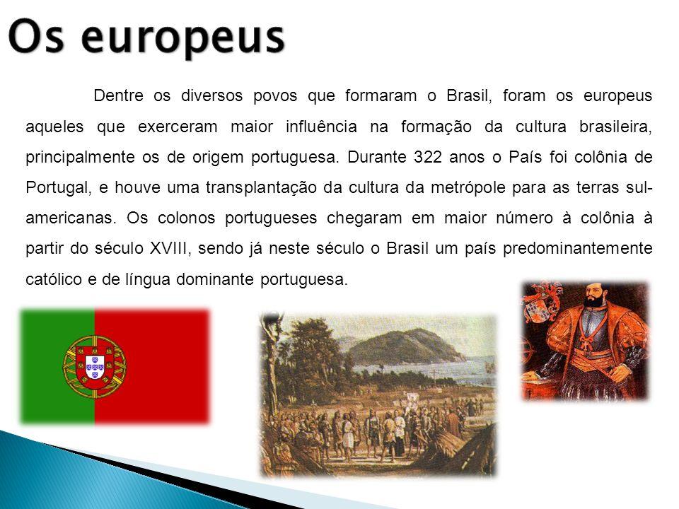 Dentre os diversos povos que formaram o Brasil, foram os europeus aqueles que exerceram maior influência na formação da cultura brasileira, principalm