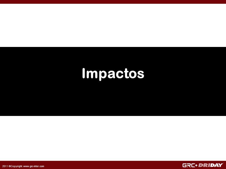 2011 ®Copyright. www.grc-inter.com Impactos