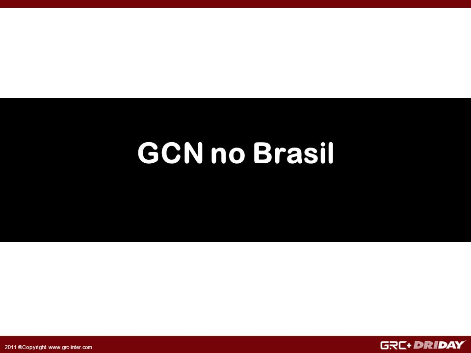 2011 ®Copyright. www.grc-inter.com GCN no Brasil