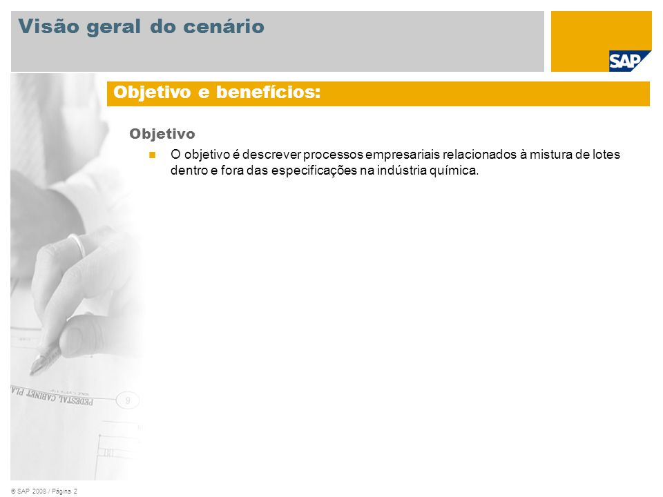 © SAP 2008 / Página 3 Obrigatório SAP EHP3 para SAP ERP 6.0 Funções da empresa envolvidas nos fluxos do processo Encarregado do depósito Planejador de produção Especialista de chão-de-fábrica Especialista em qualidade Aplicações SAP obrigatórias: Visão geral do cenário